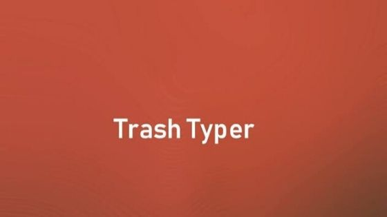 Trash Typer
