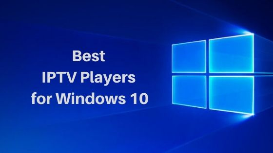 Best IPTV Players for Windows 10