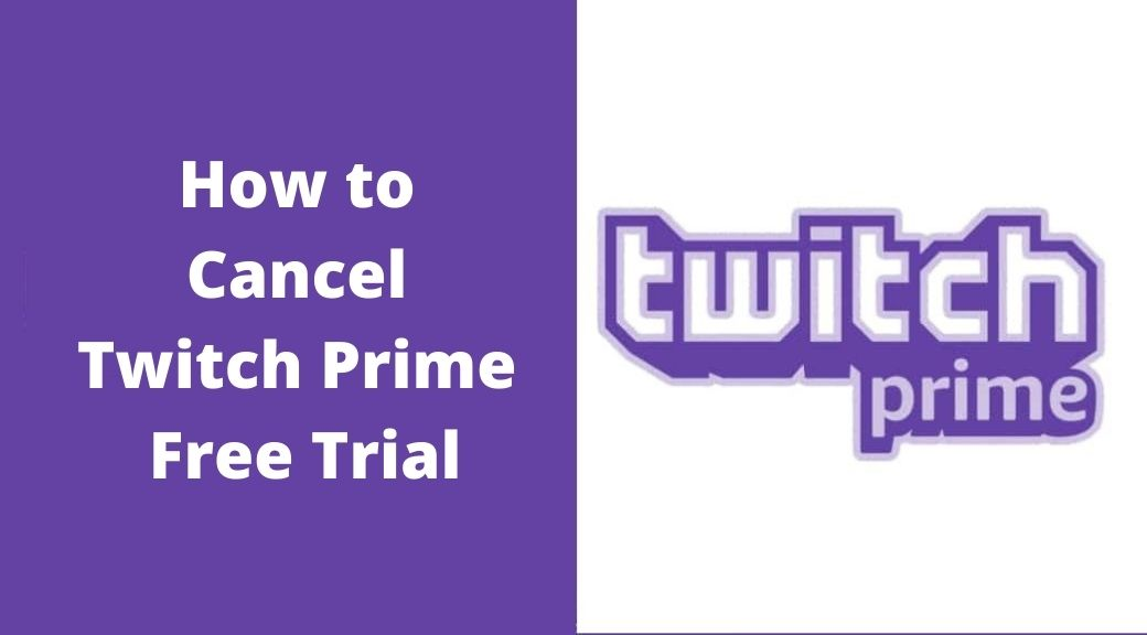 How to Cancel Twitch Prime Free Trial