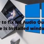 how to fix No Audio Output Device Is Installed windows 10