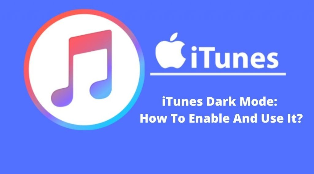 iTunes Dark Mode :  How To Enable And Use It