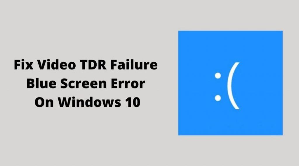 Fix Video TDR Failure Blue Screen Error On Windows 10