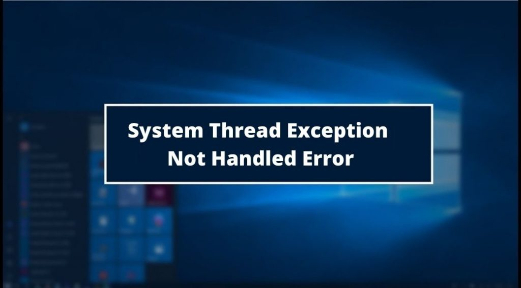 System Thread Exception Not Handled Error