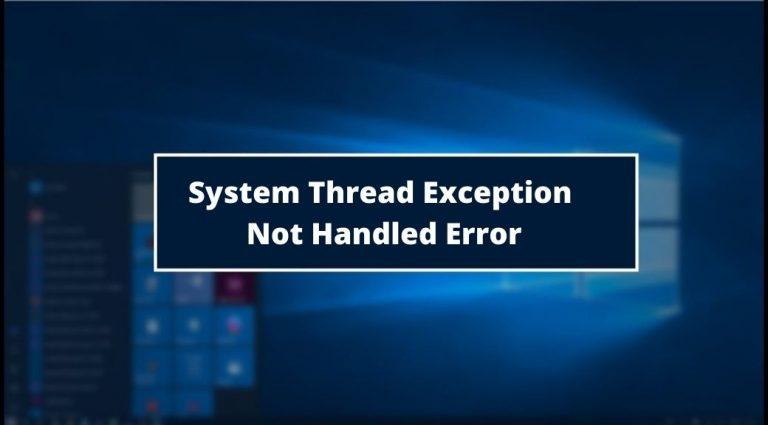 System Thread Exception Not Handled Error