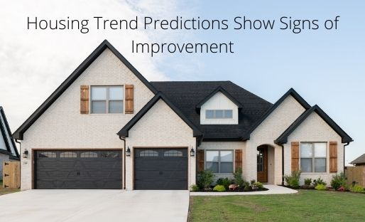 Housing Trend Predictions Show Signs of Improvement